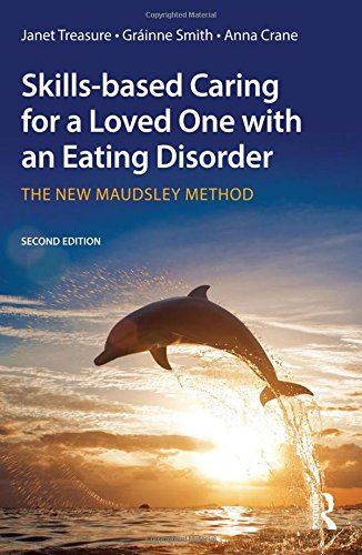 Skills-Based Caring for a Loved One with an Eating Disorder: The New Maudsley Method: Second Edition
