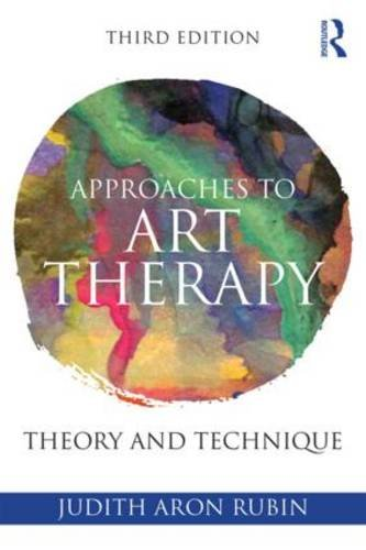 Approaches to Art Therapy: Theory and Technique: Third Edition