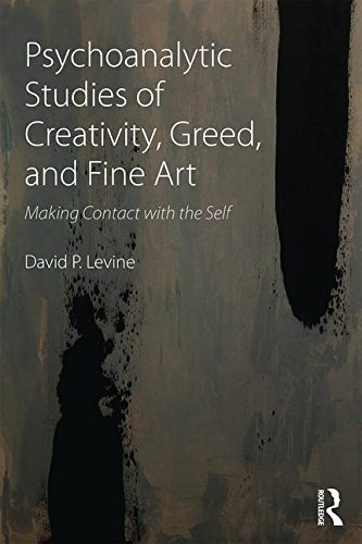 Psychoanalytic Studies of Creativity, Greed and Fine Art: Making Contact with the Self