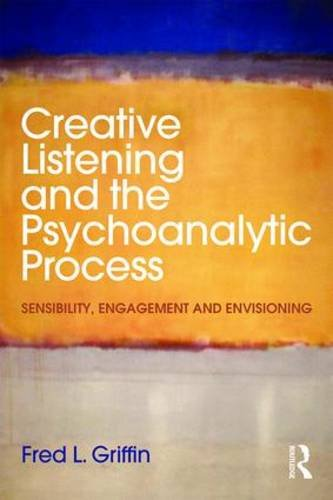 Creative Listening and the Psychoanalytic Process: Sensibility, Engagement and Envisioning
