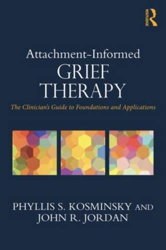 Attachment-Informed Grief Therapy: The Clinician's Guide to Foundations and Applications