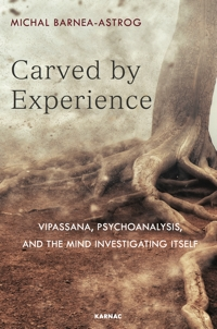Carved by Experience: Vipassana, Psychoanalysis, and the Mind Investigating Itself