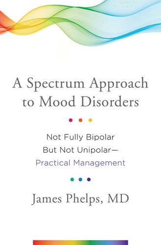 A Spectrum Approach to Mood Disorders: Not Fully Bipolar but Not Unipolar-Practical Management