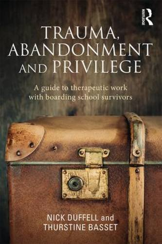 Trauma, Abandonment and Privilege: A Guide to Therapeutic Work with Boarding School Survivors
