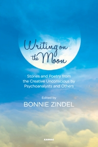 Writing on the Moon: Stories and Poetry from the Creative Unconscious by Psychoanalysts and Others
