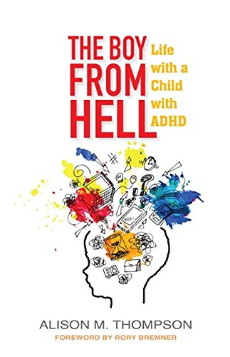 The Boy from Hell: Life with a Child with ADHD