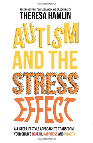 Autism and the Stress Effect: A 4-Step Lifestyle Approach to Transform Your Child's Health, Happiness and Vitality
