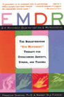 EMDR - Eye Movement Desensitization & Reprocessing: the breakthrough 'eye movement' therapy for overcoming anxiety, stress and trauma