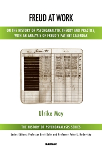 Freud at Work: On the History of Psychoanalytic Theory and Practice, with an Analysis of Freud's Patient Record Books