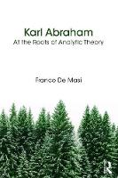 Karl Abraham: At the Roots of Analytic Theory