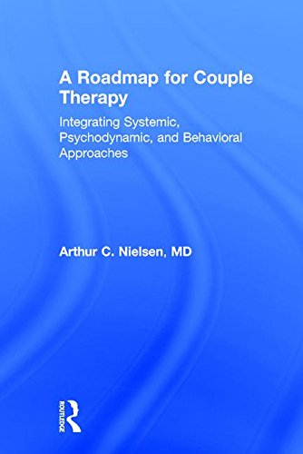 A Roadmap for Couple Therapy: Integrating Systemic, Psychodynamic, and Behavioral Approaches