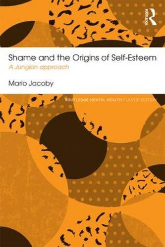 Shame and the Origins of Self-Esteem: A Jungian Approach: Classic Edition