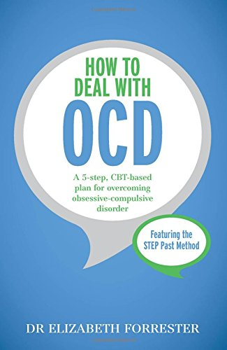 How to Deal with OCD: A 5-Step, CBT-Based Plan for Overcoming Obsessive-Compulsive Disorder