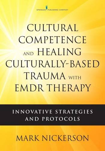 Cultural Competence and Healing Culturally-Based Trauma with EMDR Therapy: Innovative Strategies and Protocols