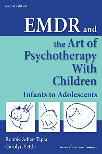 EMDR and the Art of Psychotherapy with Children: Infants to Adolescents: Second Edition