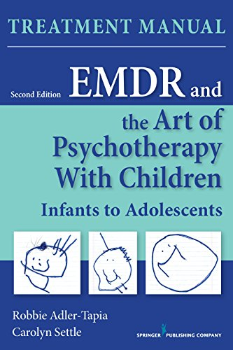EMDR and the Art of Psychotherapy with Children: Infancy Through Adolescence Treatment Manual: Second Edition
