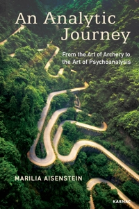 An Analytic Journey: From the Art of Archery to the Art of Psychoanalysis