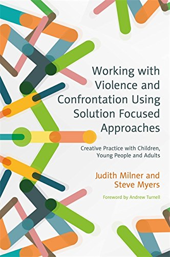 Working with Violence and Confrontation Using Solution-Focused Approaches: Creative Practice with Children, Young People and Adults
