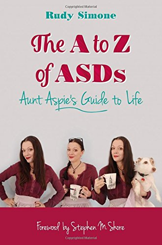 A To Z of ASDs: Aunt Aspie's Guide to Life