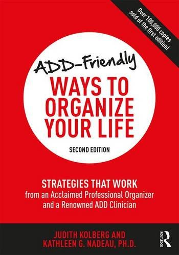 Add-Friendly Ways to Organize Your Life: Strategies That Work from an Acclaimed Professional Organizer and a Renowned Add Clinician: Second Edition