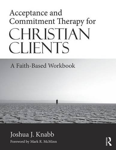 Acceptance and Commitment Therapy for Christian Clients: A Faith-Based Workbook