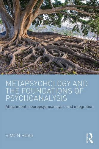 Metapsychology and the Foundations of Psychoanalysis: Attachment, Neuropsychoanalysis and Integration