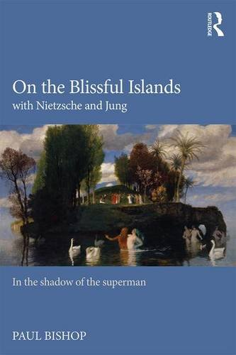 On the Blissful Islands with Nietzsche and Jung: In the Shadow of the Superman