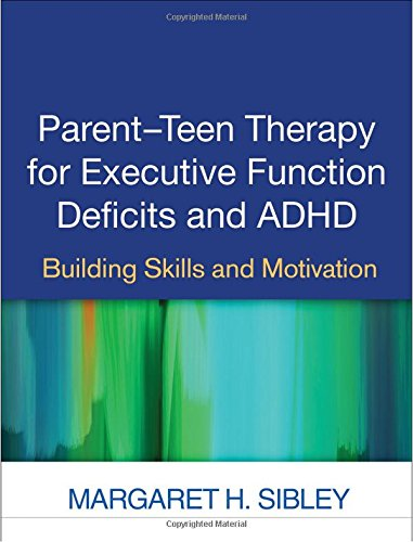 Parent-Teen Therapy for Executive Function Deficits and ADHD: Building Skills and Motivation