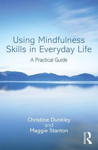 Using Mindfulness Skills in Everyday Life: A Practical Guide