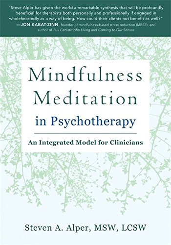 The Essential Guide to Mindfulness Meditation in Psychotherapy: An Integrated Model for Clinicians
