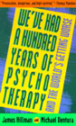 We've Had a Hundred Years of Psychotherapy and the World's Getting Worse