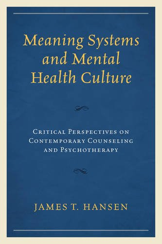 Meaning Systems and Mental Health Culture: Critical Perspectives on Contemporary Counseling and Psychotherapy