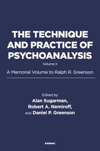 The Technique and Practice of Psychoanalysis: Volume II: A Memorial Volume to Ralph R. Greenson