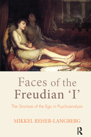 Faces of the Freudian 'I': The Structure of the Ego in Psychoanalysis