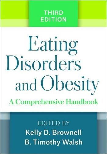 Eating Disorders and Obesity: A Comprehensive Handbook: Third Edition