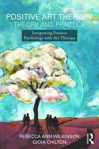 Positive Psychology in Art Therapy: Integrating the Science of Wellbeing into Theory and Practice