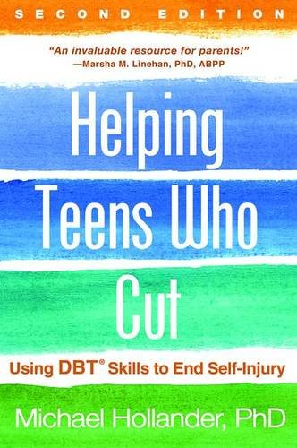 Helping Teens Who Cut: Understanding and Ending Self-Injury: Revised Edition