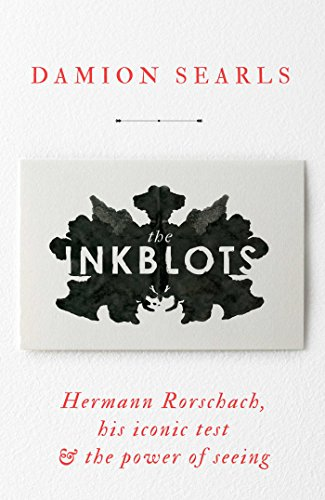 The Inkblots: Hermann Rorschach, His Iconic Test and the Power of Seeing