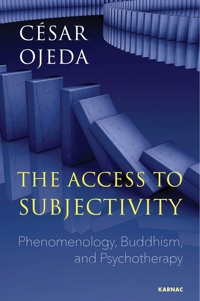 The Access to Subjectivity: Phenomenology, Buddhism, and Psychotherapy