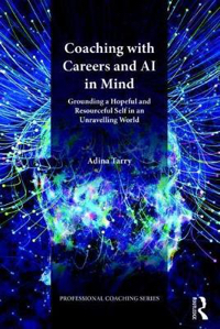 Coaching with Careers and AI in Mind: Grounding a Hopeful and Resourceful Self, in an Unraveling World