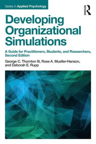 Developing Organizational Simulations: A Guide for Practitioners, Students, and Researchers: Second Edition