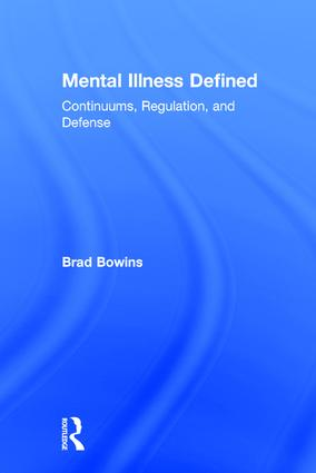 Mental Illness Defined: Continuums, Regulation, and Defense