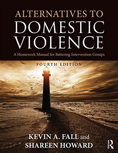 Alternatives to Domestic Violence: A Homework Manual for Battering Intervention Groups: Fourth Edition