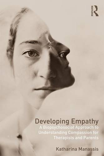 Developing Empathy: A Biopsychosocial Approach to Understanding Compassion for Therapists and Parents