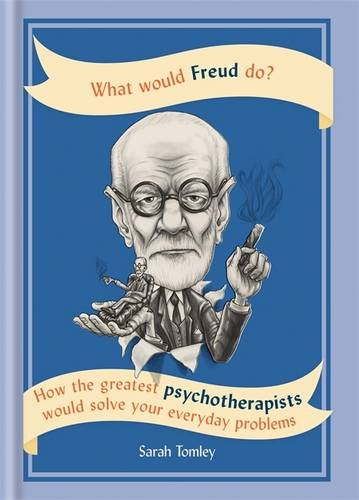 What Would Freud Do?: How the Greatest Psychotherapists Would Solve Your Everyday Problems