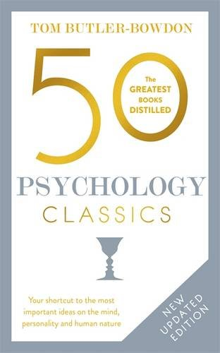 50 Psychology Classics: Your Shortcut to the Most Important Ideas on the Mind, Personality and Human Nature: Second Edition