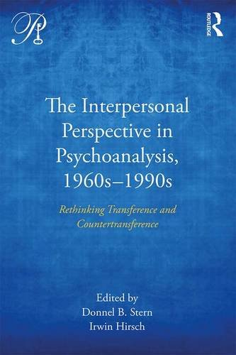 The Interpersonal Perspective in Psychoanalysis, 1960s-1990s: Rethinking Transference and Countertransference
