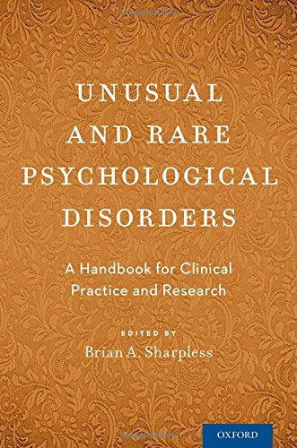 Unusual and Rare Psychological Disorders: A Handbook for Clinical Practice and Research