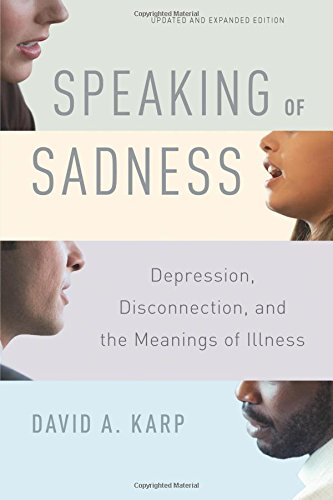 Speaking of Sadness: Depression, Disconnection, and the Meanings of Illness: Updated and Expanded Edition