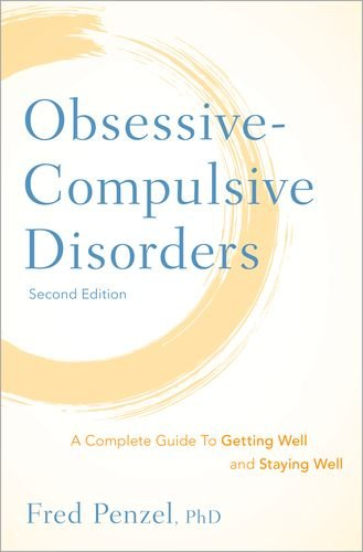 Obsessive-Compulsive Disorders: A Complete Guide to Getting Well and Staying Well: Second Edition